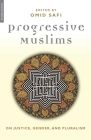 Progressive Muslims: On Justice, Gender and Pluralism (Islam in the Twenty-First Century) Cover Image