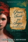 Ground Sweet as Sugar: The Complete Story Cover Image