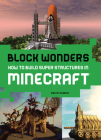 Block Wonders: How to Build Super Structures in Minecraft Cover Image