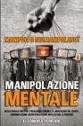 Manipolazione Mentale: Manipoli o Sei Manipolato? 5 Libri in 1 Intelligenza Emotiva, Psicologia Oscura, Il Linguaggio del Corpo, Comunicazion Cover Image