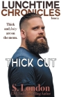 Lunchtime Chronicles: Thick Cut Cover Image