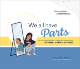 We All Have Parts: An Illustrated Guide to Healing Trauma with Internal Family Systems Cover Image