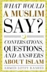 What Would a Muslim Say: Conversations, Questions, and Answers About Islam Cover Image