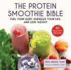 The Protein Smoothie Bible: Fuel Your Body, Energize Your Body, and Lose Weight Cover Image