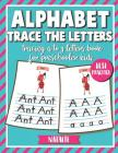 Alphabet Trace the Letters: Tracing A to Z Letters Book for Preschooler Kids Cover Image