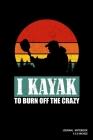 I Kayak To Burn Off The Crazy: Notebook, Journal, Or Diary - 110 Blank Lined Pages - 6