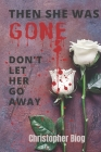 Then She Was Gone: Don't Let Her Go Away Cover Image