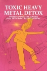 Toxic Heavy Metal Detox: Understanding The Adverse Effects Of Heavy Metal Exposure: Add Vs Adhd Cover Image