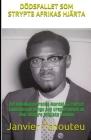 Dödsfallet SOM Strypte Afrikas Hjärta: Det Avhumaniserande Mordet på Patrice Lumumba av Kongo och Urspårningen av den Tidigare Belgiska Kolonin Cover Image