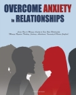 Overcome Anxiety in Relationships: Learn How to Manage Anxiety to Save Your Relationship(Manage Negative Thinking, Jealousy, Attachment, Insecu Cover Image