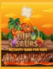 Dinosaurs Activity Book For Kids Ages 8-12: A Fun Kid Game Workbook For Learning, Coloring, Color by number, Dot To Dot, Mazes, Word Search, Spot the Cover Image