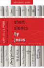 Short Stories by Jesus Participant Guide: The Enigmatic Parables of a Controversial Rabbi Cover Image