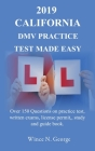 2019 California DMV Practice Test made Easy: Over 150 Questions on practice test, written exams, license permit, study and guide book Cover Image
