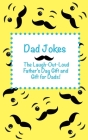 Dad Jokes: The Laugh Out Loud Fathers Day Gift, Gift for Dads, and Gift for Grandpas! (Joke Books for Kids) Cover Image