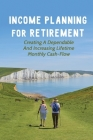Income Planning For Retirement: Creating A Dependable And Increasing Lifetime Monthly Cash-Flow: Financial Planning For Retirement Cover Image