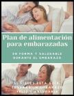 Plan de alimentación para embarazadas: En forma y saludable durante el embarazo Cover Image
