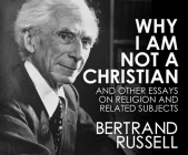 Why I Am Not a Christian: And Other Essays on Religion and Related Subjects Cover Image
