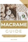 Macrame Guide: A Collection of Handmade Macrame Projects and Tools for Making Keychain, Backdrop, Wall Hangers and Plant Hangers Cover Image