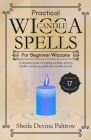 Practical Wicca Candle Spells for Beginner Wiccans: A newbies guide to picking candles, setting mindset, prepping, spells plus candle recipes Cover Image