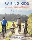 Raising Kids with Love, Honor, and Respect: Recipes for Success Cover Image