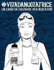 Vita da nuotatrice: Un libro da colorare per nuotatori Cover Image