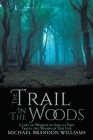 The Trail in the Woods: A Gift of Wisdom to Sons as They Travel the Woods of This Life Cover Image