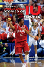 Unknown, Untold, and Unbelievable Stories of Iu Sports (Well House Books) Cover Image
