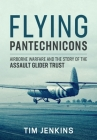 Flying Pantechnicons: Airborne Warfare and the Story of the Assault Glider Trust Cover Image