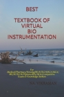 Best Textbook of Virtual Bioinstrumentation: For Medical/Pharmacy/Nrusing/BE/B.TECH/BCA/MCA/ME/M.TECH/Diploma/B.Sc/M.Sc/Competitive Exams & Knowledge Cover Image