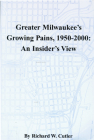 Greater Milwaukee's Growing Pains,  1950–2000: An Insider's View Cover Image