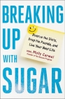 Breaking Up With Sugar: Divorce the Diets, Drop the Pounds, and Live Your Best Life Cover Image