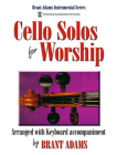 Cello Solos for Worship: Arranged with Keyboard Accompaniment Cover Image
