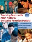 Teaching Teens with ADD, ADHD & Executive Function Deficits: A Quick Reference Guide for Teachers and Parents Cover Image