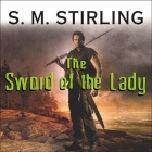 The Sword of the Lady: A Novel of the Change Cover Image