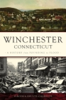 Winchester, Connecticut: A History from Founding to Flood (Brief History) Cover Image