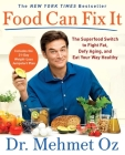 Food Can Fix It: The Superfood Switch to Fight Fat, Defy Aging, and Eat Your Way Healthy Cover Image