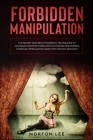 Forbidden Manipulation: The Secret and Most Powerful Techniques to Influence Anyone's Mind Without Being Discovered (Through Persuasion, Dark Cover Image