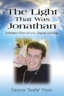 The Light That Was Jonathan: A Mother's Story of Love, Tragedy, and Hope Cover Image