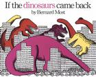 If the Dinosaurs Came Back [With Hardcover Book] Cover Image
