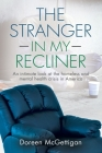 The Stranger in my Recliner: An intimate look at the homelessness and mental health crisis Cover Image