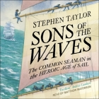Sons of the Waves Lib/E: The Common Seaman in the Heroic Age of Sail Cover Image