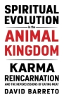 Spiritual Evolution in the Animal Kingdom: Karma, Reincarnation and the Repercussions of Eating Meat Cover Image