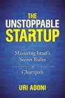 The Unstoppable Startup: Mastering Israel's Secret Rules of Chutzpah Cover Image