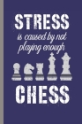 Stress Is Caused By Not Playing Enough Chess: Undated Daily Planner for Chess Players & Enthusiasts as Work Book at the Day Job or Office Cover Image