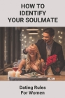 How To Identify Your Soulmate: Dating Rules For Women: How To Empower Yourself As A Woman Cover Image