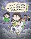Can A Unicorn Help Me Deal With Bullying?: A Cute Children Story To Teach Kids To Deal with Bullying in School. Cover Image