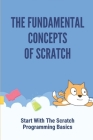 The Fundamental Concepts Of Scratch: Start With The Scratch Programming Basics: How To Use Scratch Remover Cover Image