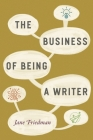 The Business of Being a Writer (Chicago Guides to Writing, Editing, and Publishing) Cover Image