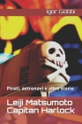 Leiji Matsumoto Capitan Harlock: Pirati, astronavi e altre storie Cover Image