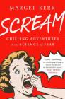Scream: Chilling Adventures in the Science of Fear Cover Image
